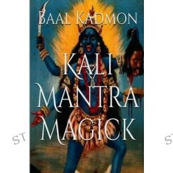 Kali Mantra Magick, Summoning the Dark Powers of Kali Ma by Baal Kadmon, 9781516888351.