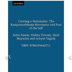Creating a Nationality, The Ramjanmabhumi Movement and Fear of the Self by Ashis Nandy, 9780195642711.