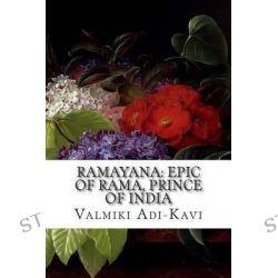 Ramayana, Epic of Rama, Prince of India by Valmiki Adi-Kavi, 9781514218501.