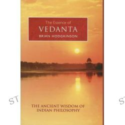 The Essence of Vedanta, Essence Of... by Brian Hodgkinson, 9780785821168.
