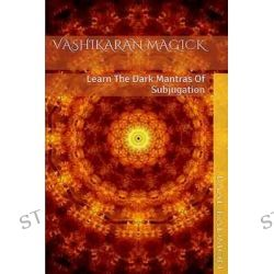 Vashikaran Magick, Learn the Dark Mantras of Subjugation by Baal Kadmon, 9781516845965.
