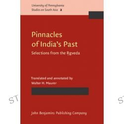 Pinnacles of India's Past, Selections from the Rgveda by Walter H. Maurer, 9789027233851.