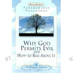 Why God Permits Evil and How to Rise Above it, How-To-Live by Paramahansa Yogananda, 9780876124611.