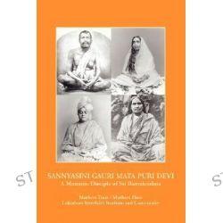 Sannyasini Gauri Mata Puri Devi, A Monastic Disciple of Sri Ramakrishna by Swami Shivatatvananda, 9781425735395.
