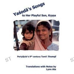 Yasoda's Songs to Her Playful Son, Krsna, Periyalvar's 9th Century Tamil Tirumoli by Lynn Ate, 9780983447214.
