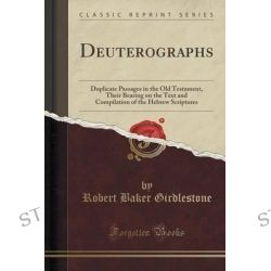Deuterographs, Duplicate Passages in the Old Testament, Their Bearing on the Text and Compilation of the Hebrew Scriptures (Classic Reprint) by Robert Baker Girdlestone, 9781331802129.