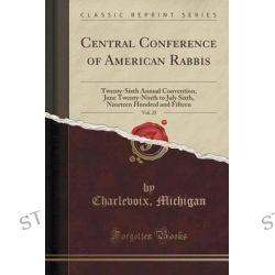 Central Conference of American Rabbis, Vol. 25, Twenty-Sixth Annual Convention, June Twenty-Ninth to July Sixth, Nineteen Hundred and Fifteen (Classic Reprint) by Charlevoix Michigan, 9781