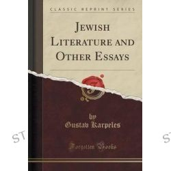 Jewish Literature and Other Essays (Classic Reprint) by Gustav Karpeles, 9781440077333.