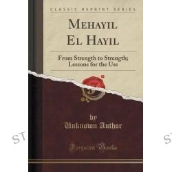 Mehayil El Hayil, From Strength to Strength; Lessons for the Use (Classic Reprint) by Unknown Author, 9781332447886.