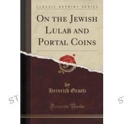 On the Jewish Lulab and Portal Coins (Classic Reprint) by Heinrich Graetz, 9781332432493.