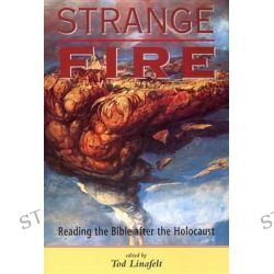 Strange Fire, Reading the Bible after the Holocaust by Tod Linafelt, 9780814751657.