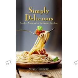 Simply Delicious, Creative Cooking for the Kosher Kitchen by Mindy Ginsberg, 9789652298690.