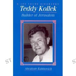 Teddy Kollek, Builder of Jerusalem by Abraham Rabinovich, 9780827605596.