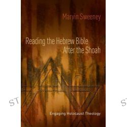 Reading the Hebrew Bible After the Shoah, Engaging Holocaust Theology by Marvin A. Sweeney, 9780800638498.