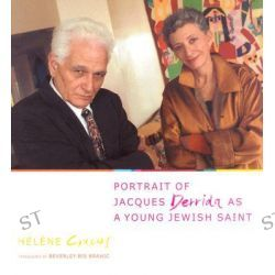 Portrait of Jacques Derrida as a Young Jewish Saint, European Perspectives: A Series in Social Thought and Cultural Criticism by Helene Cixous, 9780231128247.