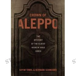 Crown of Aleppo, The Mystery of the Oldest Hebrew Bible Codex by Hayim Tawil, 9780827608955.