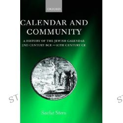 Calendar and Community, A History of the Jewish Calendar, 2nd Century BCE to 10th Century CE by Sacha Stern, 9780198270348.