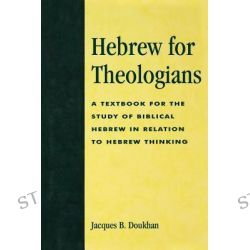 Hebrew for Theologians, A Textbook for the Study of Biblical Hebrew in Relation to Hebrew Thinking by Jacques B. Doukhan, 9780819192691.