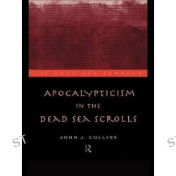 Apocalypticism in the Dead Sea Scrolls, Dead Sea Sea Scrolls by John J. Collins, 9780415146364.