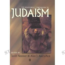 The Blackwell Companion to Judaism, Wiley Blackwell Companions to Religion by Jacob Neusner, 9781577180586.