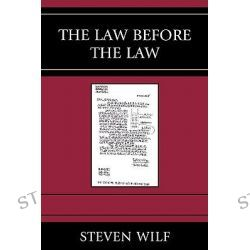 The Law Before the Law, Graven Images by Professor Steven Wilf, 9780739123140.