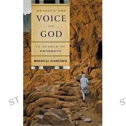 Hearing the Voice of God, In Search of Prophecy by Mordecai Schreiber, 9780765709714.
