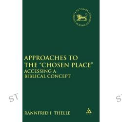 Approaches to the 'chosen Place', Accessing a Biblical Concept by Rannfrid Irene Thelle, 9780567468079.