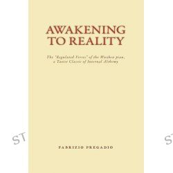 "Awakening to Reality, The ""Regulated Verses"" of the Wuzhen Pian, a Taoist Classic of Internal Alchemy by Fabrizio Pregadio, 9780984308217."