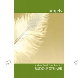 Angels, Selected lectures by Rudolf Steiner, 9781855840607.