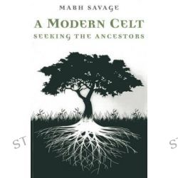 A Modern Celt, Seeking the Ancestors by Mabh Savage, 9781780997964.