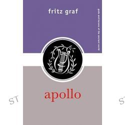 Apollo, Gods and Heroes of the Ancient World by Fritz Graf, 9780415317115.
