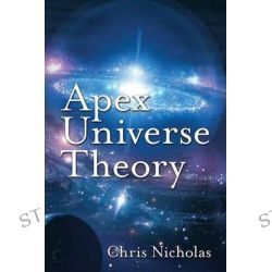 Apex Universe Theory by Chris Nicholas, 9781512267310.