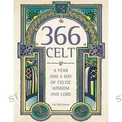 366 Celt, A Year and a Day of Celtic Wisdom and Lore by Carl McColman, 9781571745798.