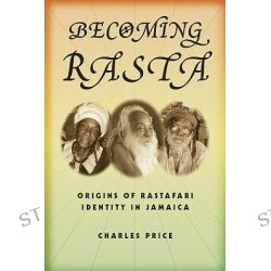 Becoming Rasta, Origins of Rastafari Identity in Jamaica by Charles Price, 9780814767467.