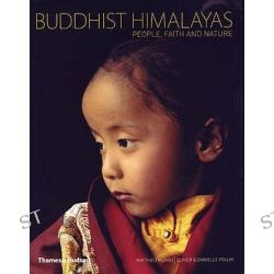 Buddhist Himalayas, People, Faith and Nature by Matthieu Ricard, 9780500287750.