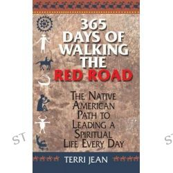 365 Days of Walking the Red Road, The Native American Path to Leading a Spiritual Life Every Day by Terri Jean, 9781580628495.