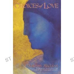 Choices of Love by Dorothy Maclean, 9780940262904.