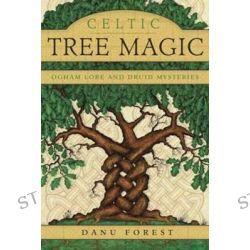 Celtic Tree Magic, Ogham Lore and Druid Mysteries by Danu Forest, 9780738741017.
