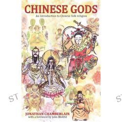 Chinese Gods, An Introduction to Chinese Folk Religion by Jonathan Chamberlain, 9789881774217.