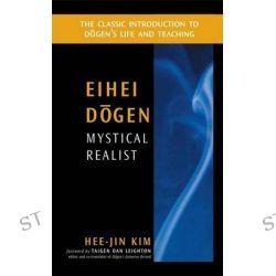 Eihei Dogen, Mystical Realist by Hee-Jin Kim, 9780861713769.