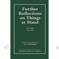 Further Reflections on Things at Hand, A Reader by Chu Hsi, 9780819183736.