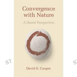 Convergence with Nature, A Daoist Perspective by David E. Cooper, 9780857840233.