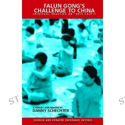 """Falun Gong's Challenge to China, Spiritual Practice or """"Evil Cult""""? by Danny Schechter, 9781888451139."""
