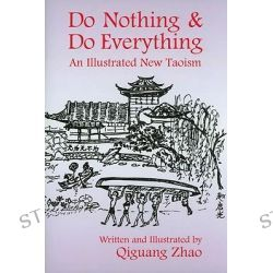 Do Nothing & Do Everything, An Illustrated New Taosim by Qiguang Zhao, 9781557788894.