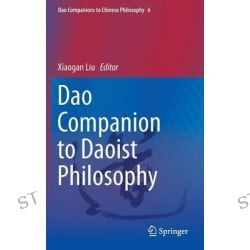 Dao Companion to Daoist Philosophy, Dao Companions to Chinese Philosophy by Xiaogan Liu, 9789048129263.