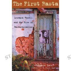 First Rasta, Leonard Howell and the Rise of Rastafarianism by Helene Lee, 9781556525582.