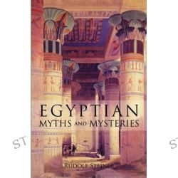 Egyptian Myths and Mysteries, Lectures by Rudolf Steiner by Rudolf Steiner, 9780880101981.