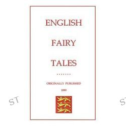 English Fairy Tales, Myths, Legend and Folk Tales from Around the World by Joseph Jacobs, 9781907256042.