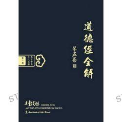DAO de Jing, A Complete Commentary, Book 5 (Oriental Wisdom Series, Volume 1) by Zhankui Liu, 9781927072271.