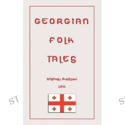 Georgian Folk Tales, Myths, Legend and Folk Tales from Around the World by Marjory Wardrop, 9781907256127.